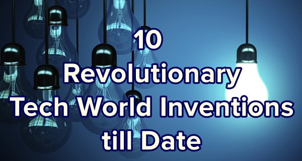 10 Revolutionary Tech World Inventions till Date